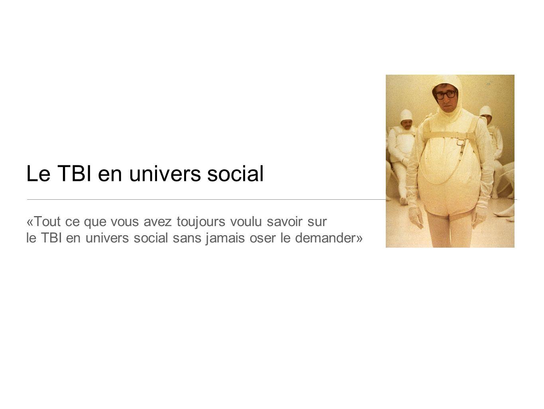 Le TBI en univers social «Tout ce que vous avez toujours voulu savoir sur le TBI en univers social sans jamais oser le demander»