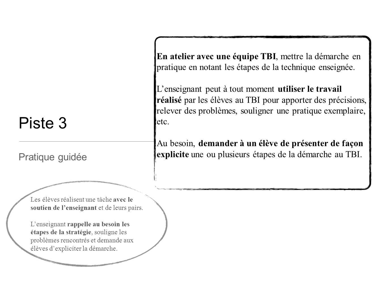 Piste 3 Pratique guidée En atelier avec une équipe TBI, mettre la démarche en pratique en notant les étapes de la technique enseignée. L'enseignant pe