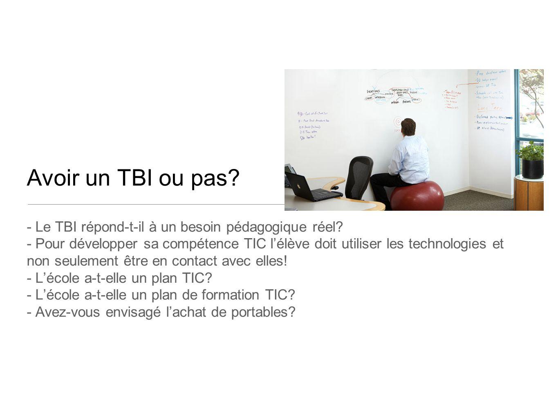 Avoir un TBI ou pas? - Le TBI répond-t-il à un besoin pédagogique réel? - Pour développer sa compétence TIC l'élève doit utiliser les technologies et