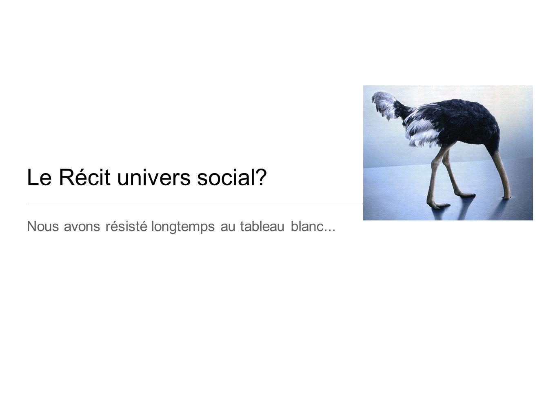 Le Récit univers social? Nous avons résisté longtemps au tableau blanc...