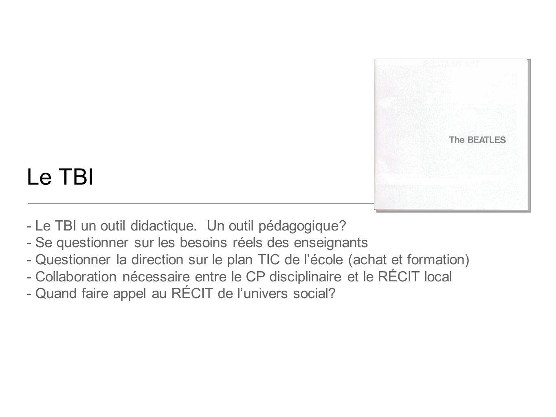 Le TBI - Le TBI un outil didactique. Un outil pédagogique? - Se questionner sur les besoins réels des enseignants - Questionner la direction sur le pl