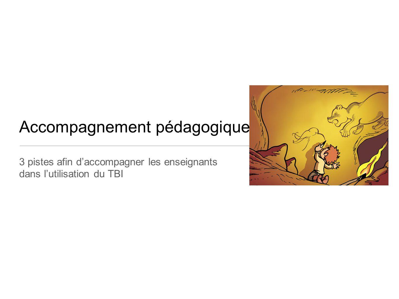 Accompagnement pédagogique 3 pistes afin d'accompagner les enseignants dans l'utilisation du TBI