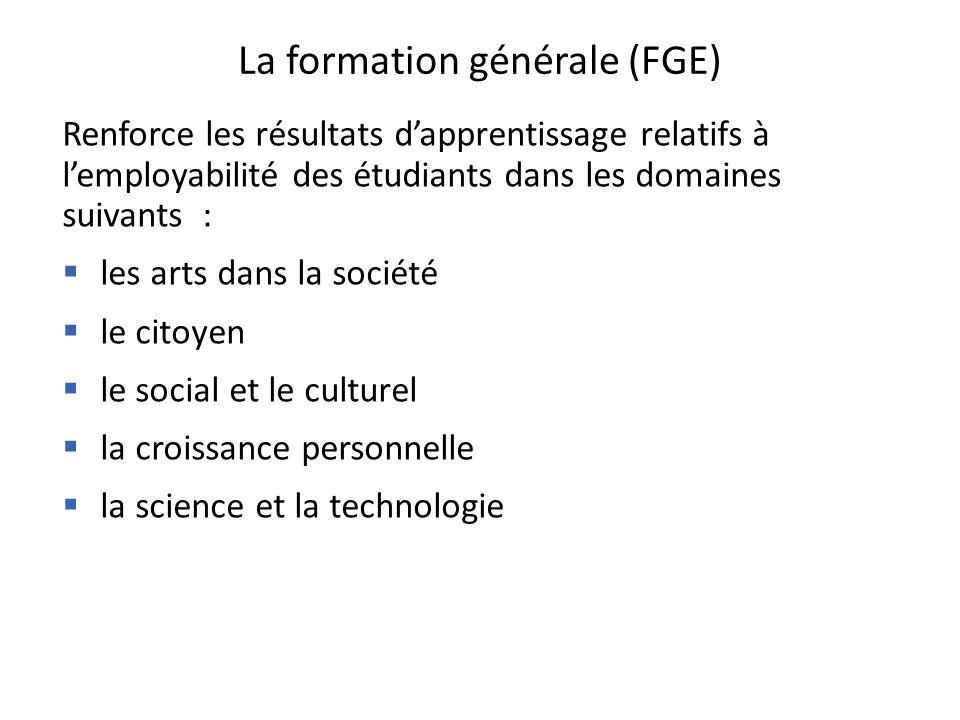 La formation générale (FGE) Renforce les résultats d'apprentissage relatifs à l'employabilité des étudiants dans les domaines suivants :  les arts dans la société  le citoyen  le social et le culturel  la croissance personnelle  la science et la technologie
