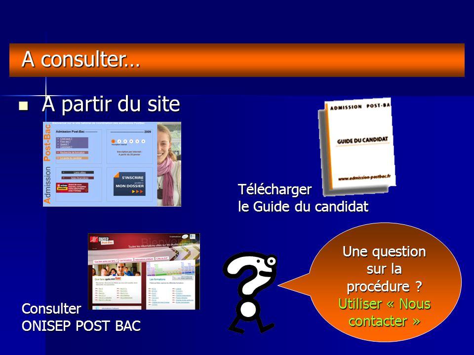 A partir du site A partir du site A consulter… Télécharger le Guide du candidat Consulter ONISEP POST BAC Une question sur la procédure .