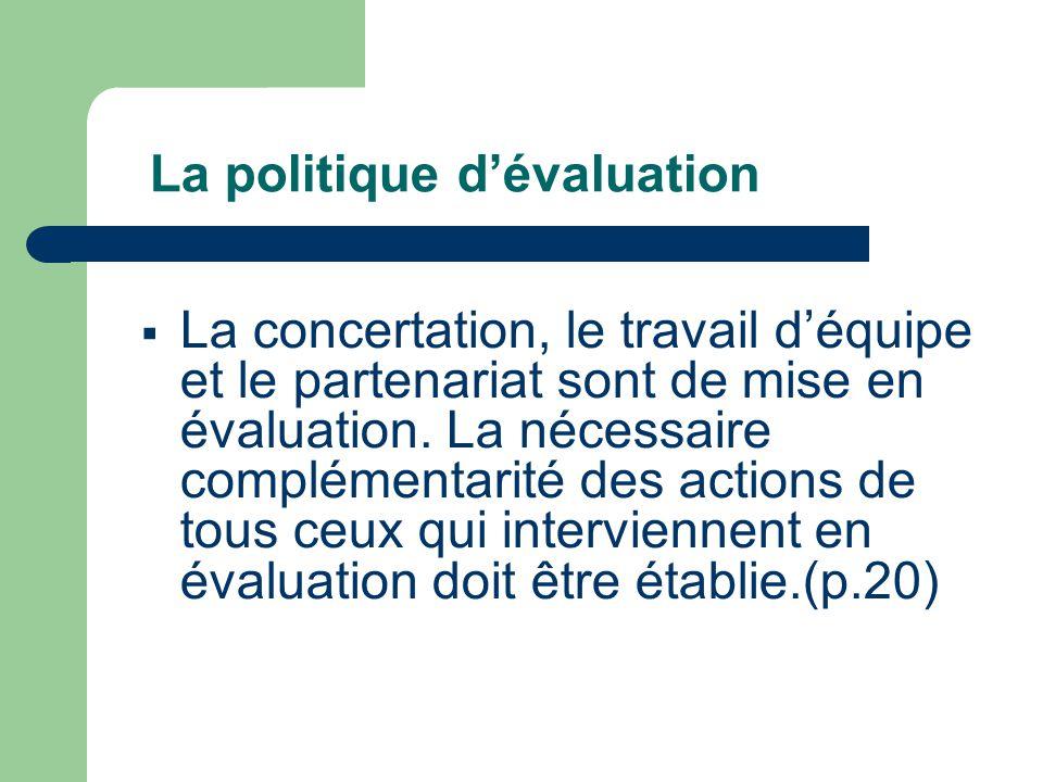 La politique d'évaluation  La concertation, le travail d'équipe et le partenariat sont de mise en évaluation.