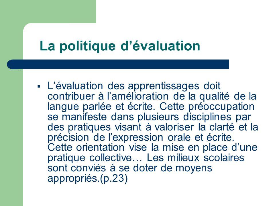 La politique d'évaluation  L'évaluation des apprentissages doit contribuer à l'amélioration de la qualité de la langue parlée et écrite.