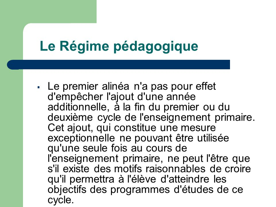 Le Régime pédagogique  Le premier alinéa n a pas pour effet d empêcher l ajout d une année additionnelle, à la fin du premier ou du deuxième cycle de l enseignement primaire.
