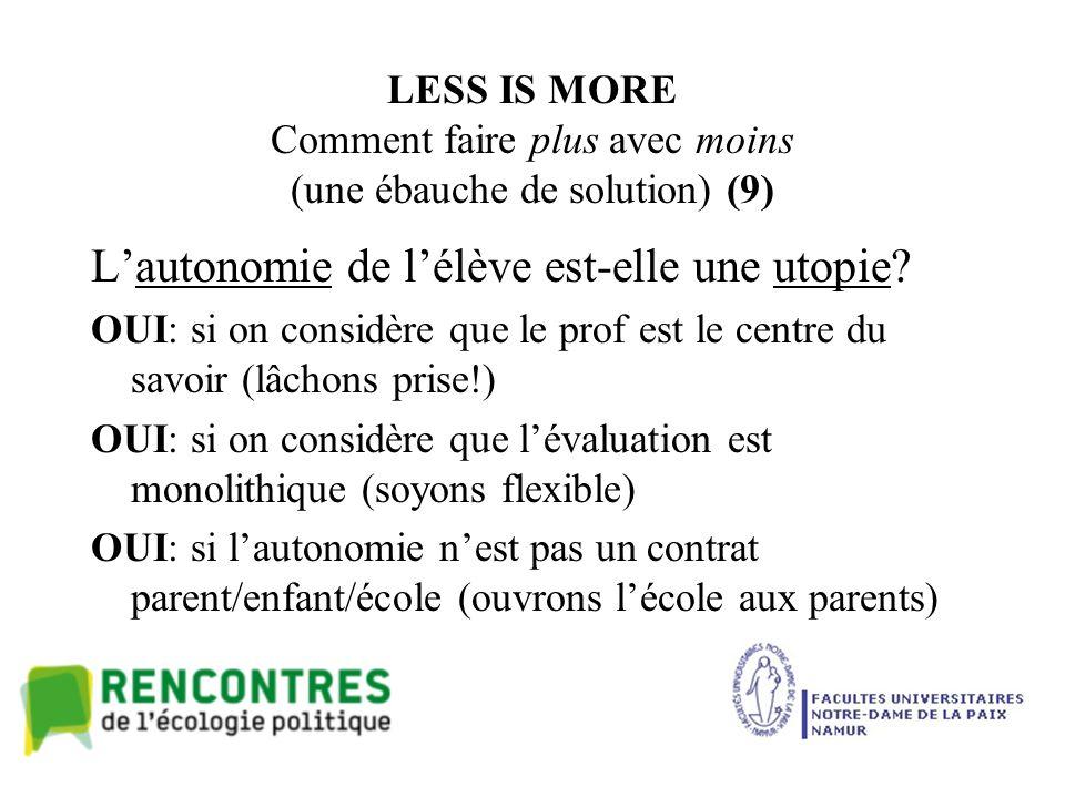 LESS IS MORE Comment faire plus avec moins (une ébauche de solution) (9) L'autonomie de l'élève est-elle une utopie.