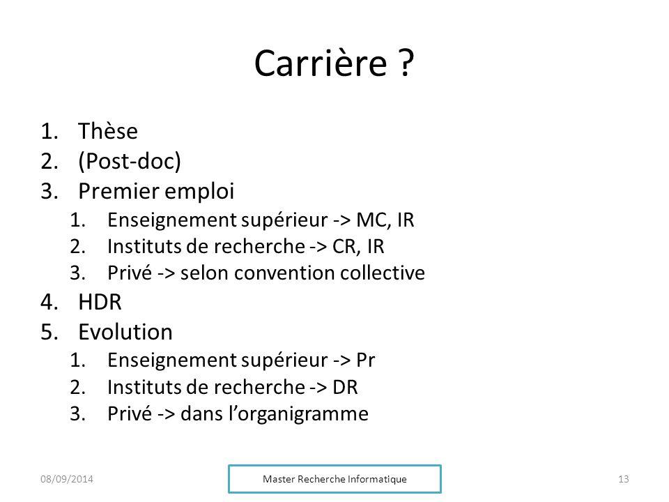 Carrière ? 1.Thèse 2.(Post-doc) 3.Premier emploi 1.Enseignement supérieur -> MC, IR 2.Instituts de recherche -> CR, IR 3.Privé -> selon convention col