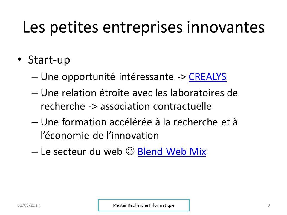 Les petites entreprises innovantes Start-up – Une opportunité intéressante -> CREALYSCREALYS – Une relation étroite avec les laboratoires de recherche -> association contractuelle – Une formation accélérée à la recherche et à l'économie de l'innovation – Le secteur du web Blend Web MixBlend Web Mix Master Recherche Informatique 908/09/2014