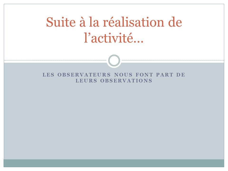 LES OBSERVATEURS NOUS FONT PART DE LEURS OBSERVATIONS Suite à la réalisation de l'activité…