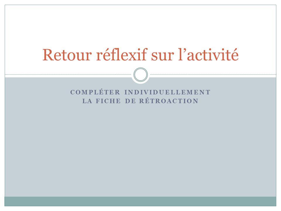 COMPLÉTER INDIVIDUELLEMENT LA FICHE DE RÉTROACTION Retour réflexif sur l'activité