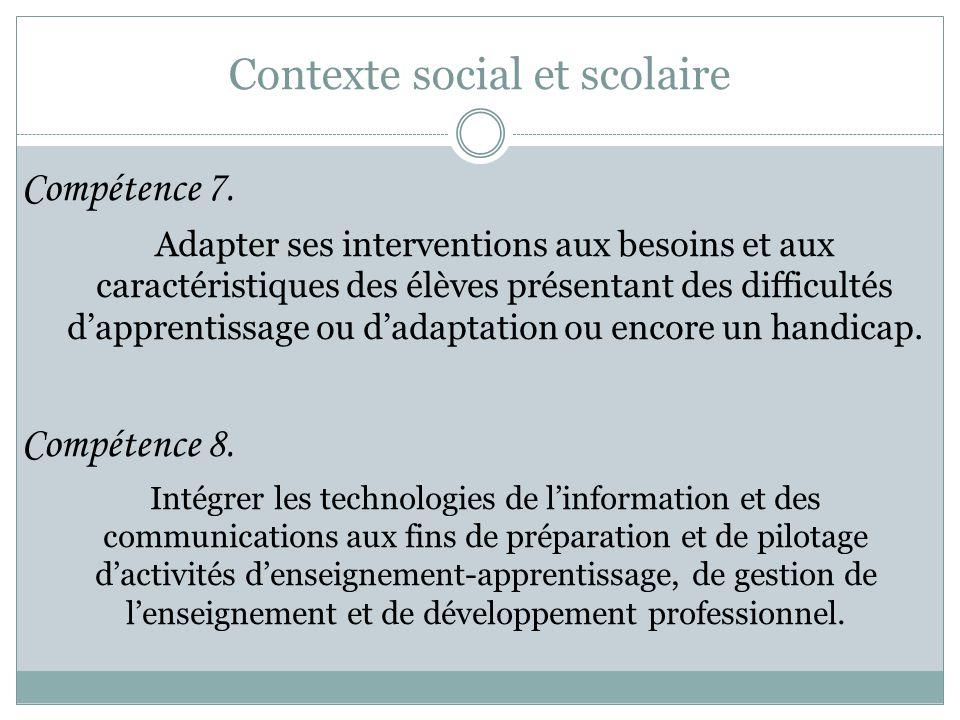 Contexte social et scolaire Compétence 7. Adapter ses interventions aux besoins et aux caractéristiques des élèves présentant des difficultés d'appren