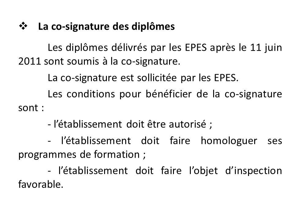  La co-signature des diplômes Les diplômes délivrés par les EPES après le 11 juin 2011 sont soumis à la co-signature. La co-signature est sollicitée