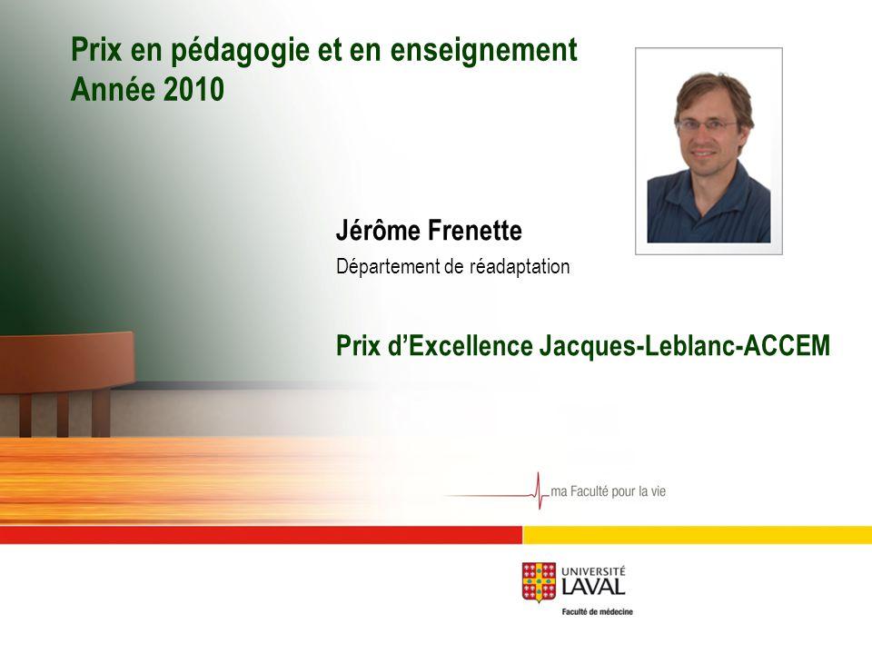 Prix en pédagogie et en enseignement Année 2010 Jérôme Frenette Département de réadaptation Prix d'Excellence Jacques-Leblanc-ACCEM