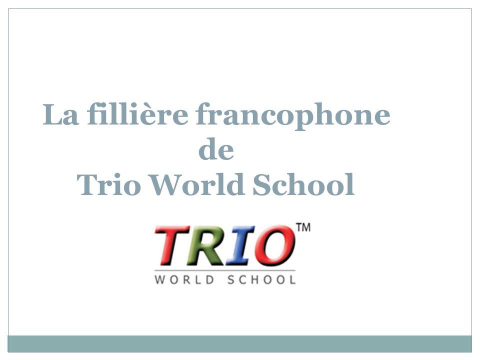 La fillière francophone de Trio World School