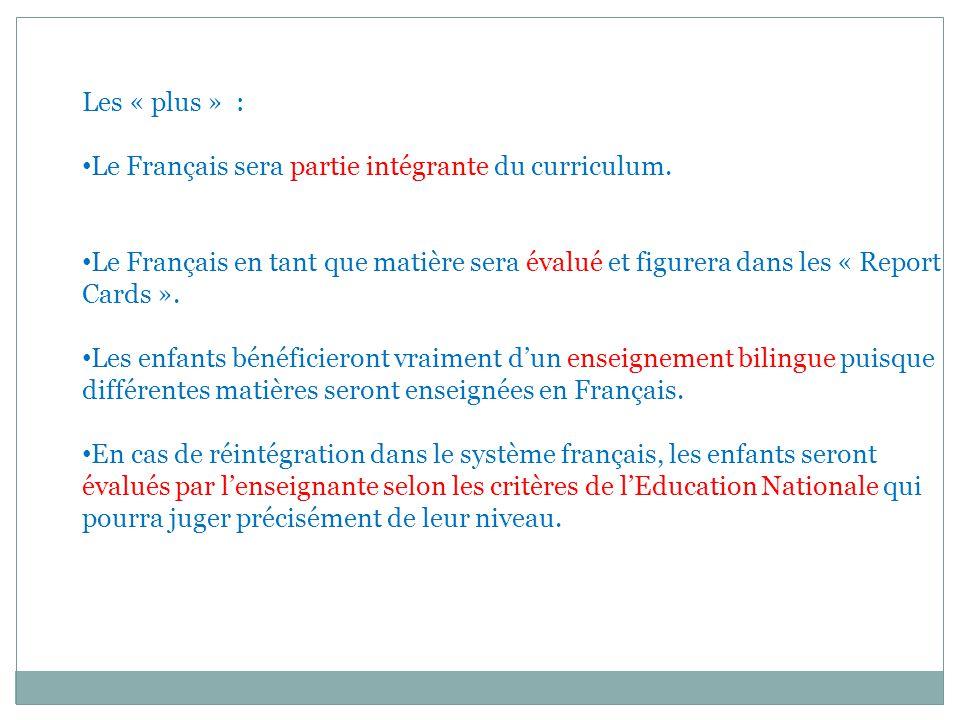 Les « plus » : Le Français sera partie intégrante du curriculum. Le Français en tant que matière sera évalué et figurera dans les « Report Cards ». Le