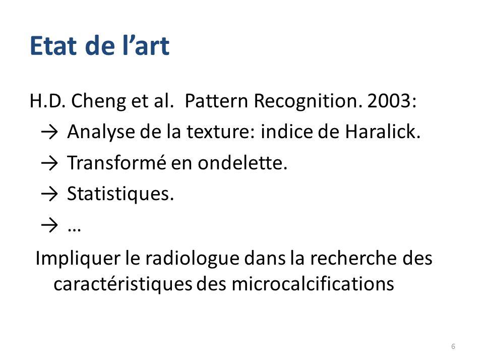 Etat de l'art H.D. Cheng et al. Pattern Recognition. 2003: →Analyse de la texture: indice de Haralick. →Transformé en ondelette. →Statistiques. →… Imp