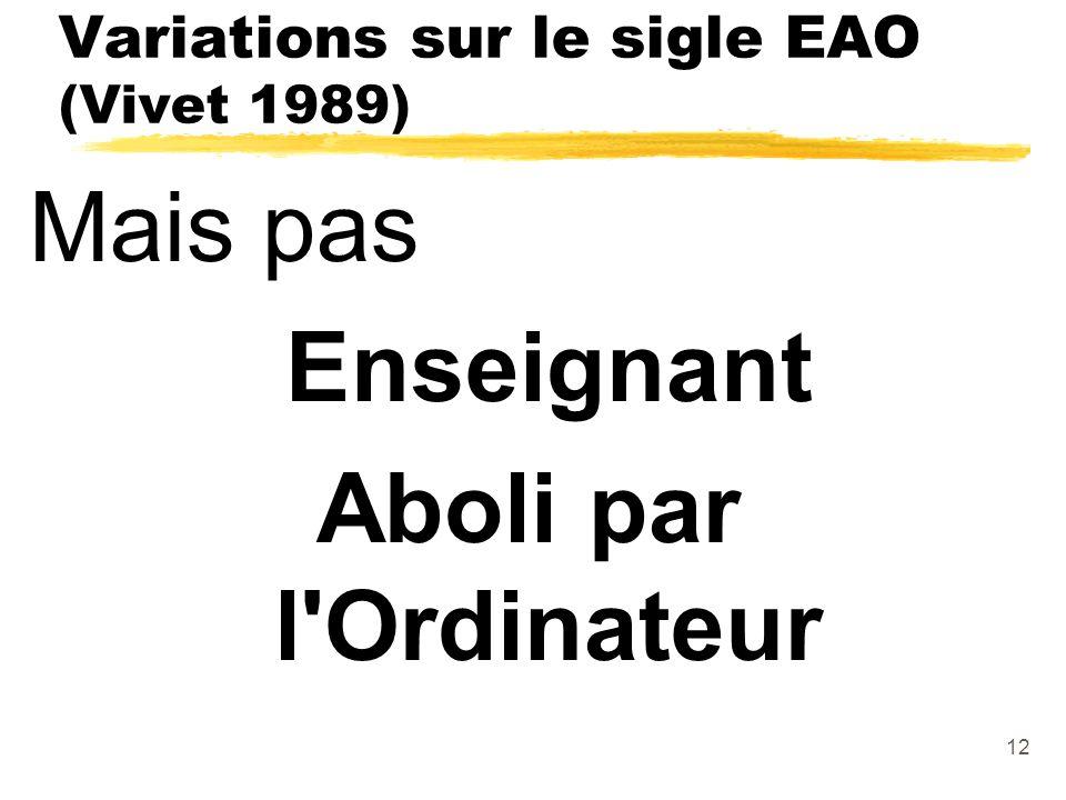 12 Variations sur le sigle EAO (Vivet 1989) Mais pas Enseignant Aboli par l Ordinateur
