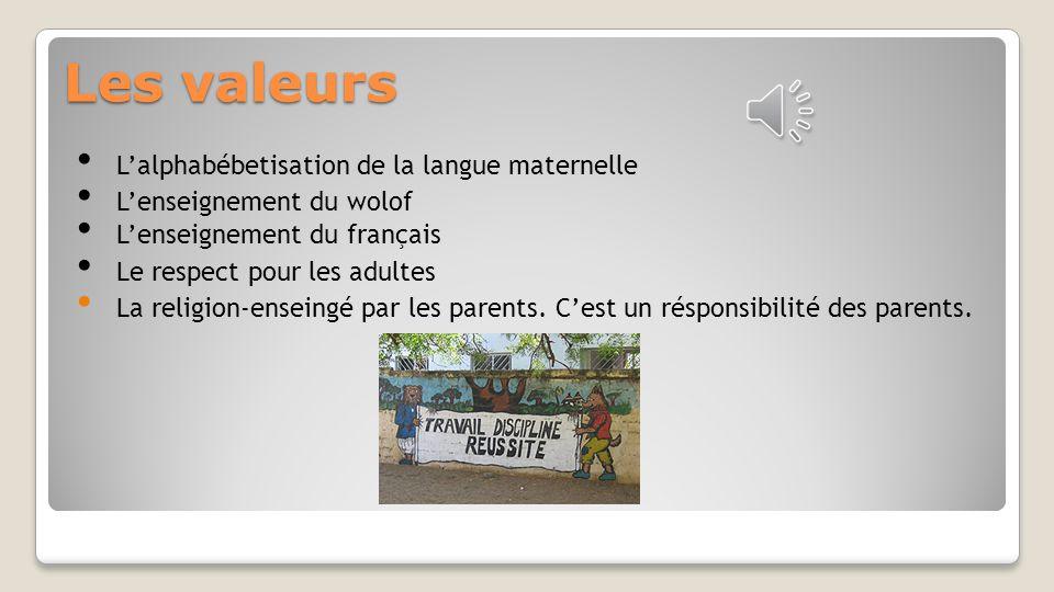 Les valeurs L'alphabébetisation de la langue maternelle L'enseignement du wolof L'enseignement du français Le respect pour les adultes La religion-enseingé par les parents.