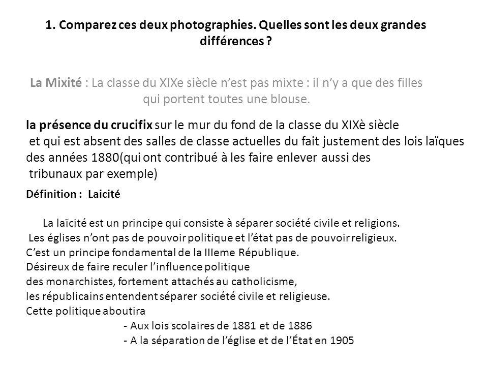 1. Comparez ces deux photographies. Quelles sont les deux grandes différences ? La Mixité : La classe du XIXe siècle n'est pas mixte : il n'y a que de