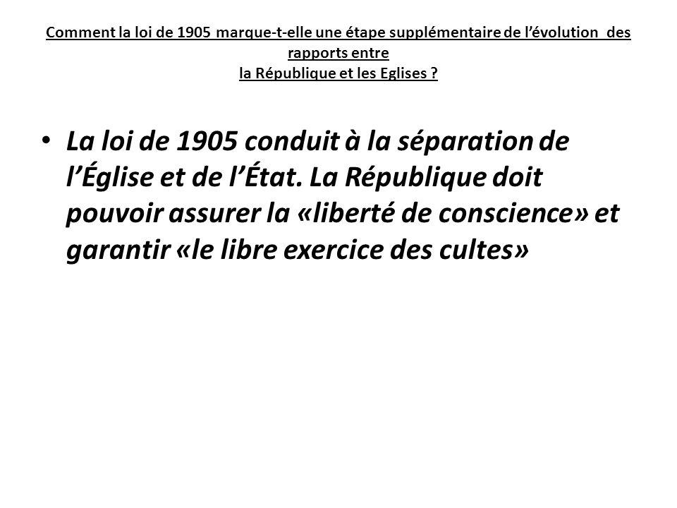 Comment la loi de 1905 marque-t-elle une étape supplémentaire de l'évolution des rapports entre la République et les Eglises ? La loi de 1905 conduit