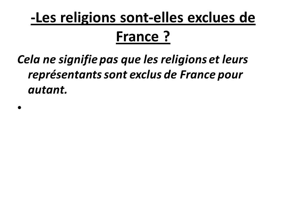 -Les religions sont-elles exclues de France ? Cela ne signifie pas que les religions et leurs représentants sont exclus de France pour autant.