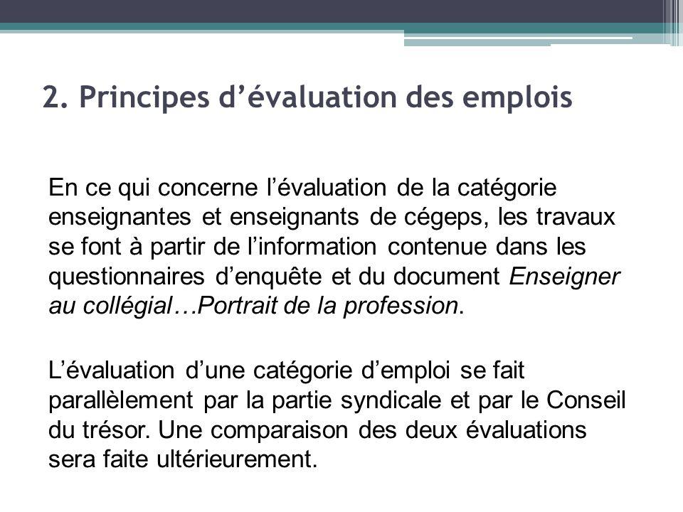 En ce qui concerne l'évaluation de la catégorie enseignantes et enseignants de cégeps, les travaux se font à partir de l'information contenue dans les questionnaires d'enquête et du document Enseigner au collégial…Portrait de la profession.