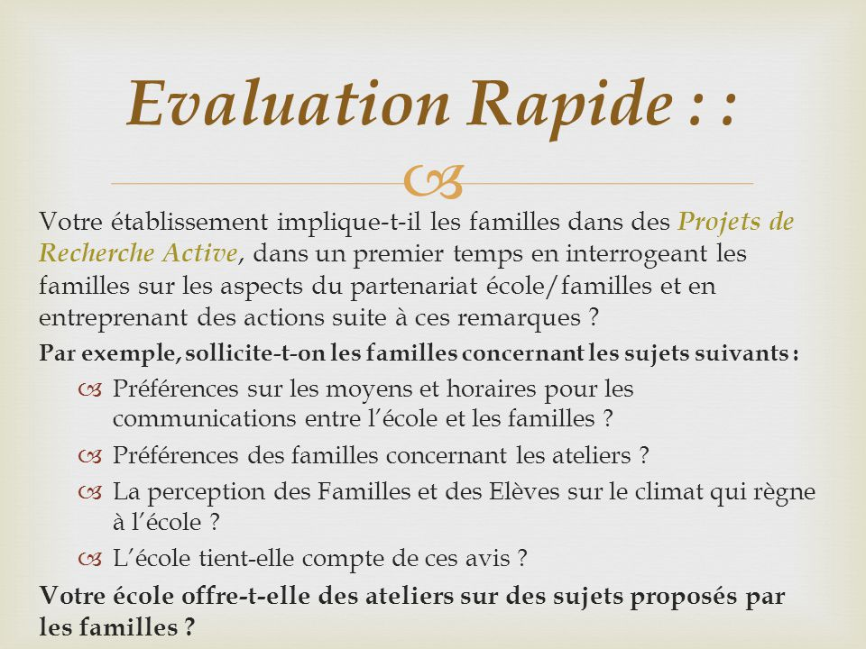  Votre établissement implique-t-il les familles dans des Projets de Recherche Active, dans un premier temps en interrogeant les familles sur les aspects du partenariat école/familles et en entreprenant des actions suite à ces remarques .