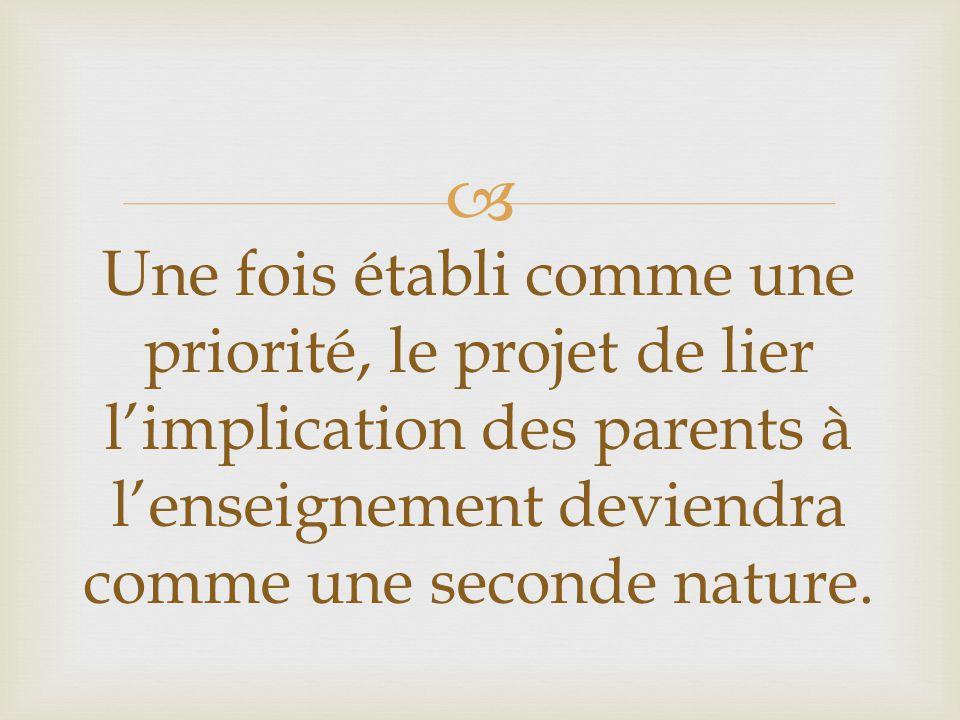  Une fois établi comme une priorité, le projet de lier l'implication des parents à l'enseignement deviendra comme une seconde nature.