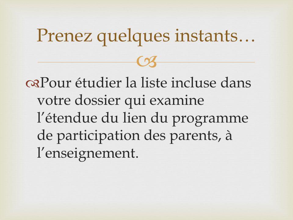   Pour étudier la liste incluse dans votre dossier qui examine l'étendue du lien du programme de participation des parents, à l'enseignement. Prenez