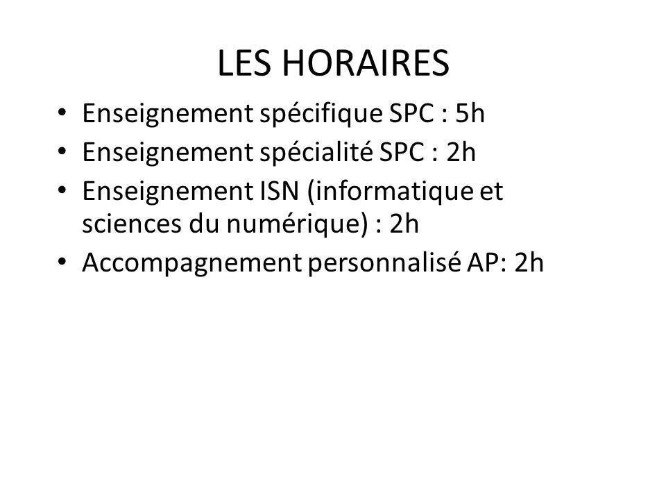 LES HORAIRES Enseignement spécifique SPC : 5h Enseignement spécialité SPC : 2h Enseignement ISN (informatique et sciences du numérique) : 2h Accompagn