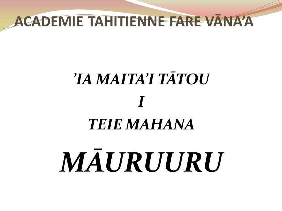 'IA MAITA'I TĀTOU I TEIE MAHANA MĀURUURU ACADEMIE TAHITIENNE FARE VĀNA'A