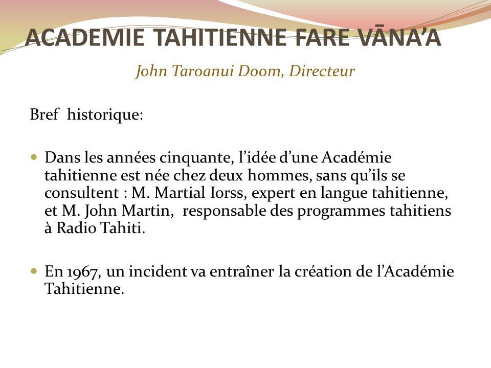 John Taroanui Doom, Directeur Bref historique: Dans les années cinquante, l'idée d'une Académie tahitienne est née chez deux hommes, sans qu'ils se consultent : M.