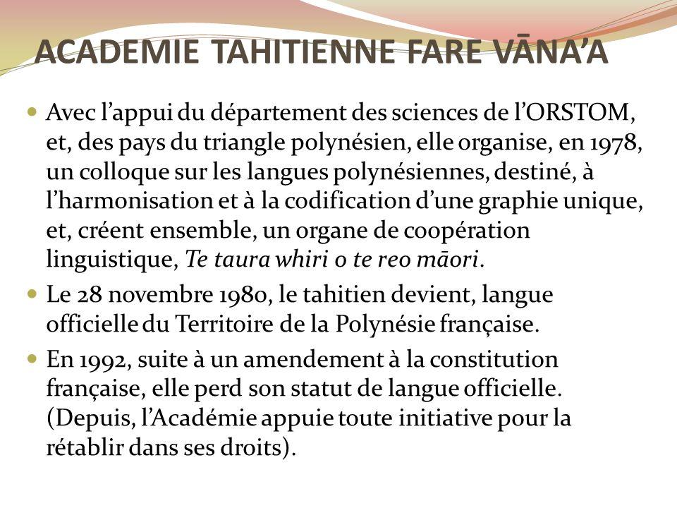 Avec l'appui du département des sciences de l'ORSTOM, et, des pays du triangle polynésien, elle organise, en 1978, un colloque sur les langues polynésiennes, destiné, à l'harmonisation et à la codification d'une graphie unique, et, créent ensemble, un organe de coopération linguistique, Te taura whiri o te reo māori.