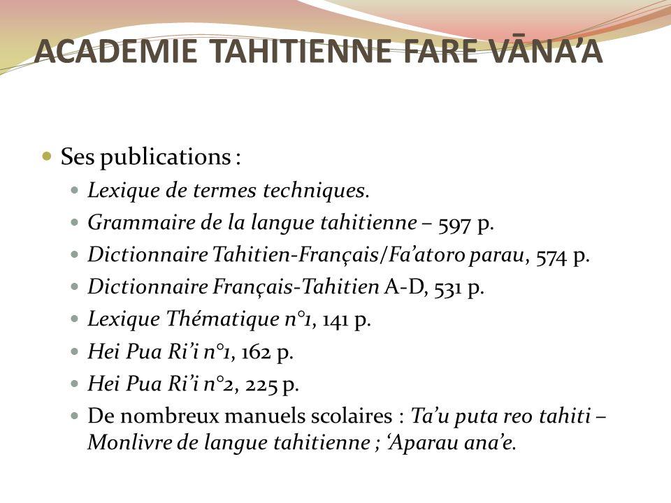 Ses publications : Lexique de termes techniques. Grammaire de la langue tahitienne – 597 p. Dictionnaire Tahitien-Français/Fa'atoro parau, 574 p. Dict