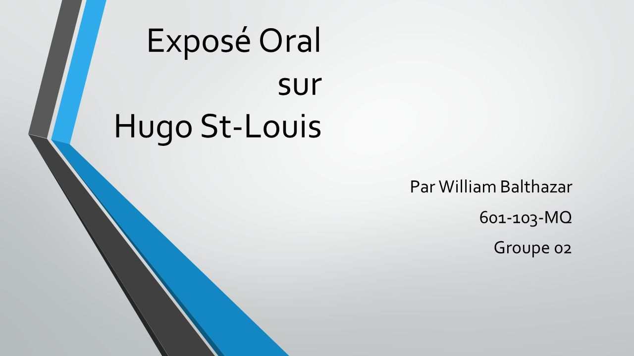 Exposé Oral sur Hugo St-Louis Par William Balthazar 601-103-MQ Groupe 02