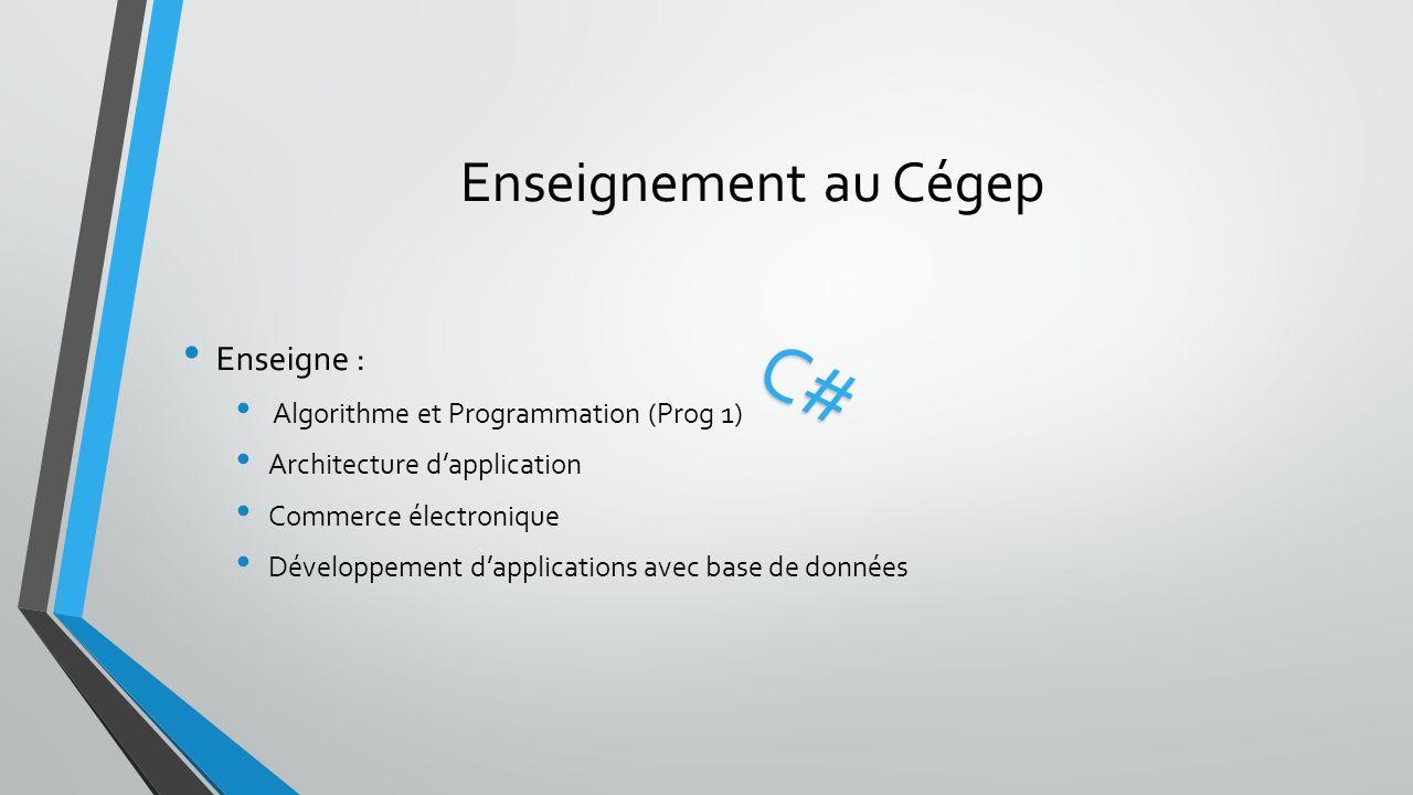 Enseignement au Cégep Enseigne : Algorithme et Programmation (Prog 1) Architecture d'application Commerce électronique Développement d'applications av