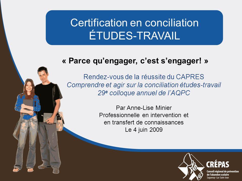 Certification en conciliation ÉTUDES-TRAVAIL « Parce qu'engager, c'est s'engager! » Rendez-vous de la réussite du CAPRES Comprendre et agir sur la con