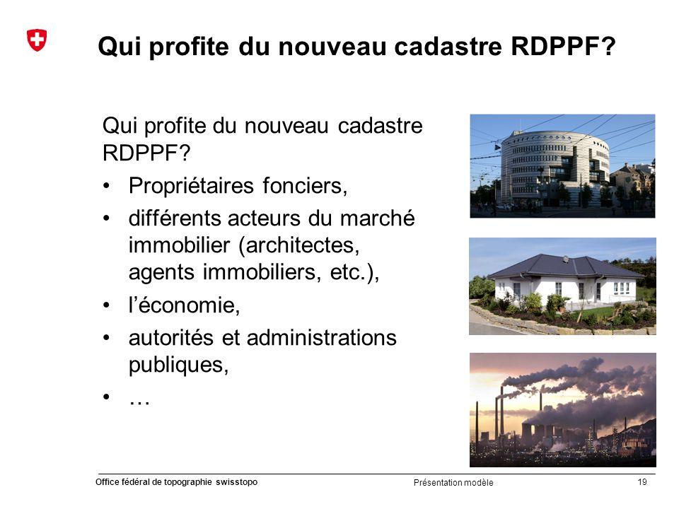 19 Office fédéral de topographie swisstopo Présentation modèle Qui profite du nouveau cadastre RDPPF.