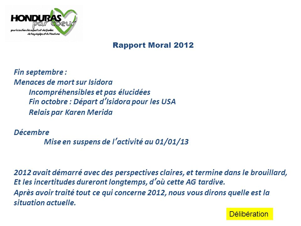 Rapport Moral 2012 Fin septembre : Menaces de mort sur Isidora Incompréhensibles et pas élucidées Fin octobre : Départ d'Isidora pour les USA Relais p
