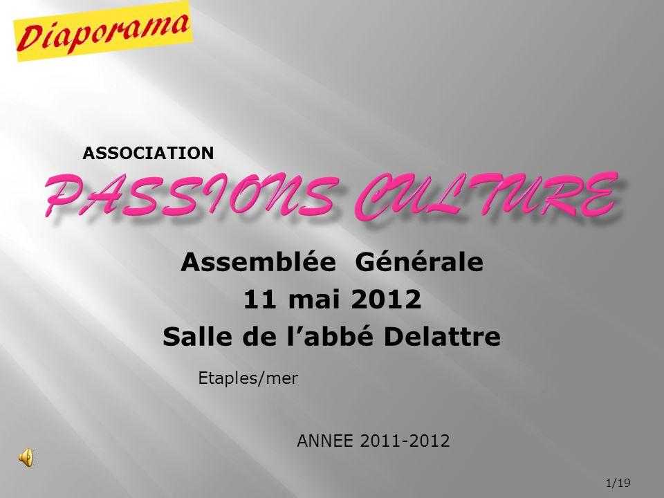 Assemblée Générale 11 mai 2012 Salle de l'abbé Delattre 1/19 Etaples/mer ASSOCIATION ANNEE 2011-2012
