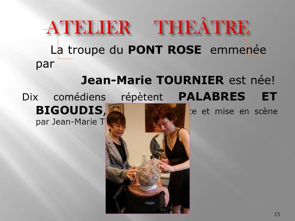 La troupe du PONT ROSE emmenée par Jean-Marie TOURNIER est née! Dix comédiens répètent PALABRES ET BIGOUDIS, une comédie écrite et mise en scène par J