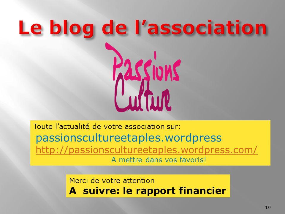 19 Toute l'actualité de votre association sur: passionscultureetaples.wordpress http://passionscultureetaples.wordpress.com/ A mettre dans vos favoris
