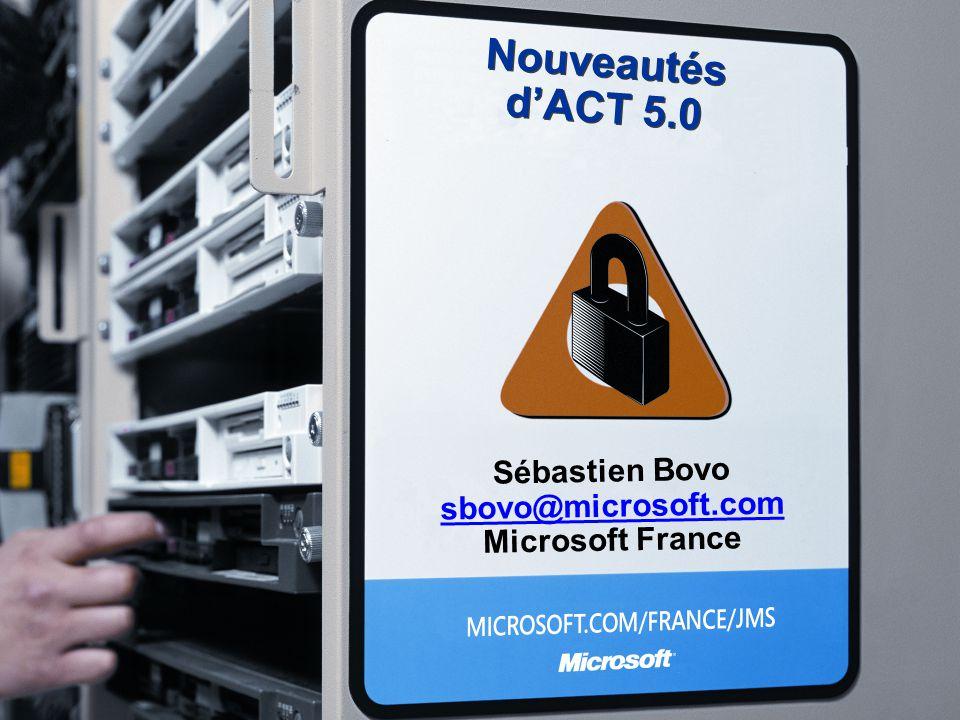 Nouveautés d'ACT 5.0 Sébastien Bovo sbovo@microsoft.com Microsoft France
