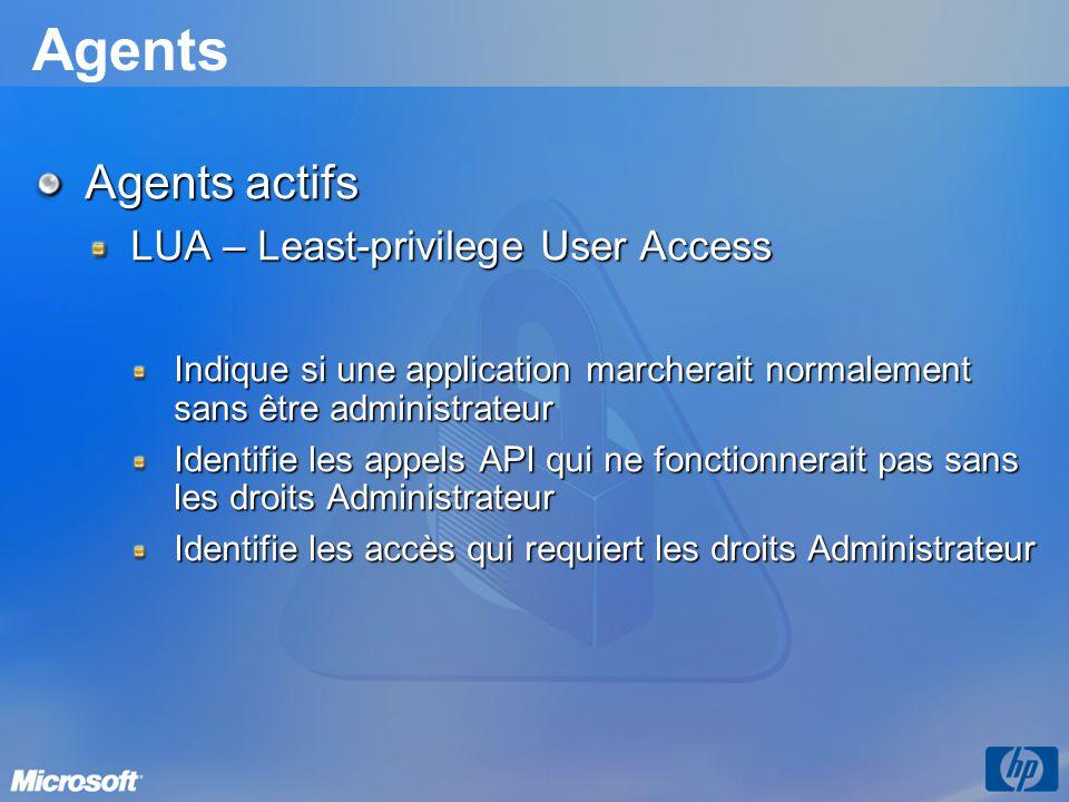Agents Agents actifs LUA – Least-privilege User Access Indique si une application marcherait normalement sans être administrateur Identifie les appels API qui ne fonctionnerait pas sans les droits Administrateur Identifie les accès qui requiert les droits Administrateur