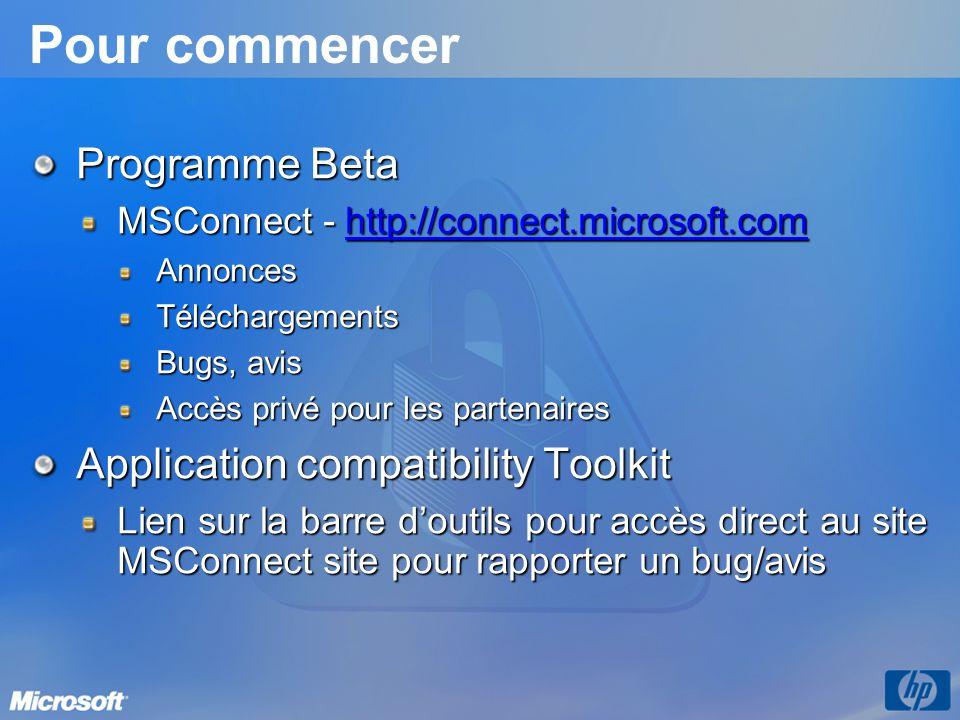 Pour commencer Programme Beta MSConnect - http://connect.microsoft.com http://connect.microsoft.com AnnoncesTéléchargements Bugs, avis Accès privé pour les partenaires Application compatibility Toolkit Lien sur la barre d'outils pour accès direct au site MSConnect site pour rapporter un bug/avis