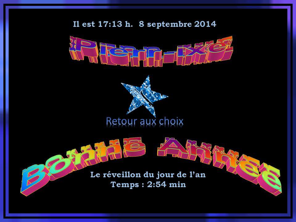 Il est 17:15 h. 8 septembre 2014 Oublions l'an passé Temps : 2:55 min