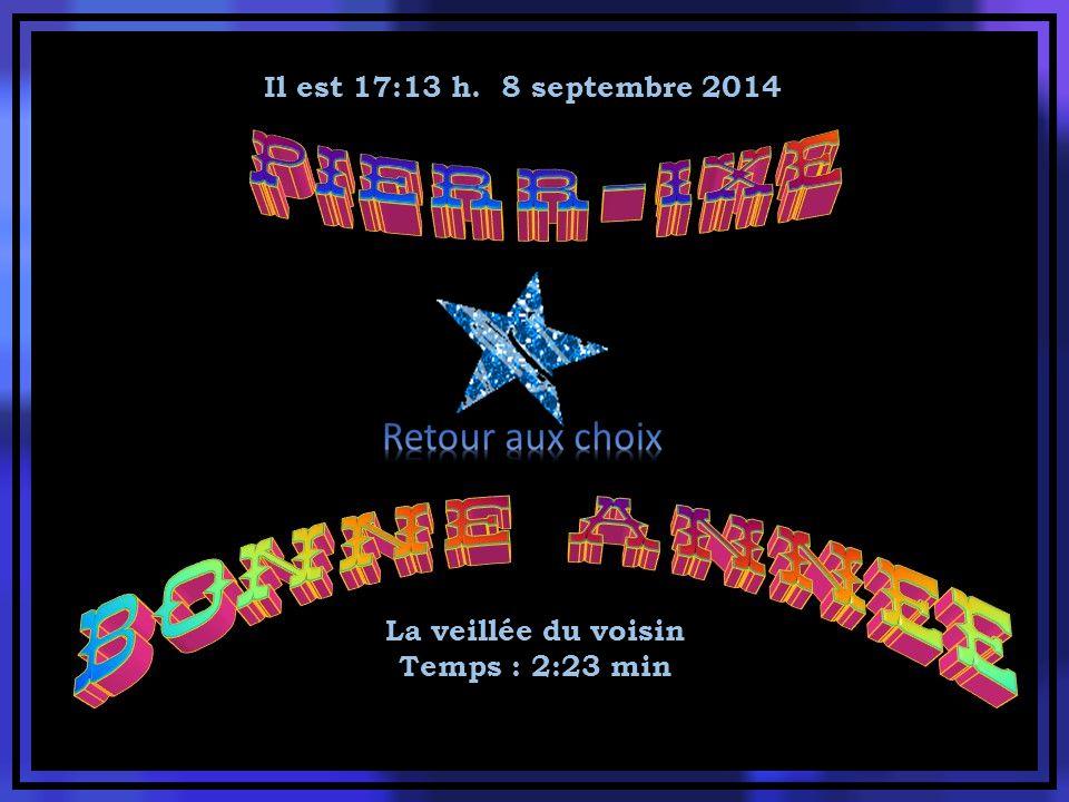 Il est 17:15 h. 8 septembre 2014 La danse des foins Temps : 2:21 min