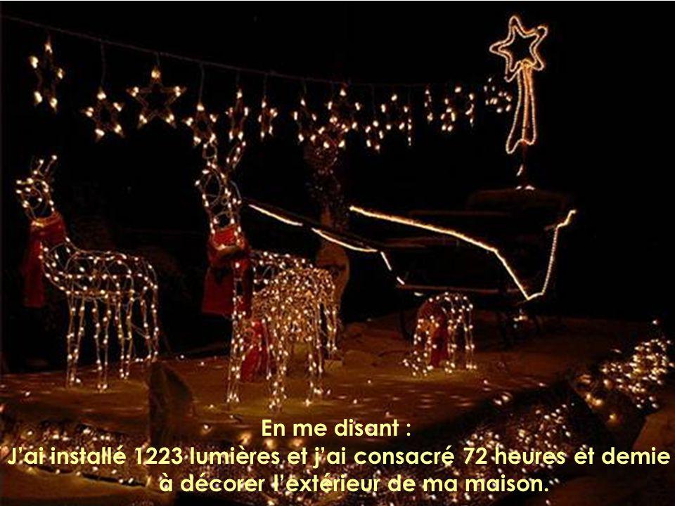 J'ai installé 1223 lumières et j'ai consacré 72 heures et demie à décorer l'extérieur de ma maison.